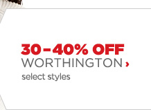 30-40% OFF WORTHINGTON › select styles