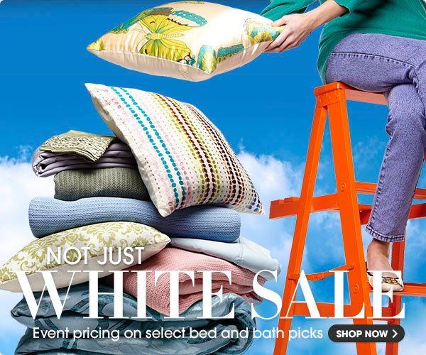 NOT JUST WHITE SALE | Event pricing on select bed and bath picks | SHOP NOW