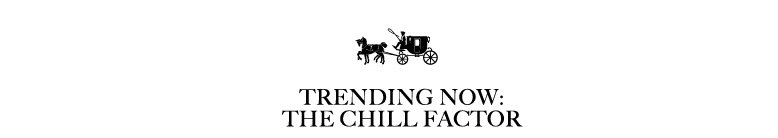 TRENDING NOW: THE CHILL FACTOR