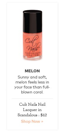 Melon. Sunny and soft, melon feels less in your face than full-blown coral. Cult Nails Nail Lacquer in Scandalous, $12