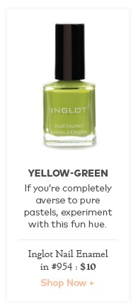 Yellow-Green.  If you're completely averse to pure pastels, experiment with this fun hue. Inglot Nail Enamel in #954, $10