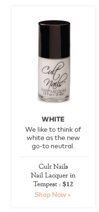 White. We like to think of white as the new go-to neutral.  Cult Nails Nail Lacquer in Tempest, $12