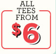ALL TEES FROM $6