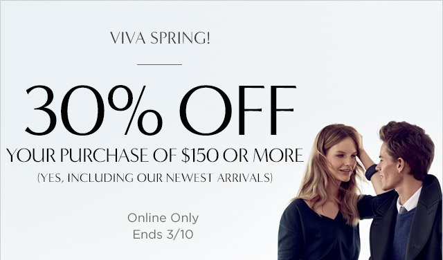 VIVA SPRING! | 30% OFF YOUR PURCHASE OF $150 OR MORE | Online Only | Ends 3/10