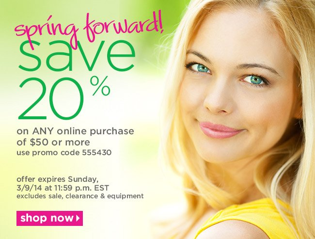 spring forward! save 20% on ANY online purchase of $50 or more. use promo code 555430
