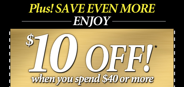 $10 OFF* your order of $40 or more