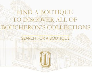 Find a boutique to discover all of Boucheron's Collection
