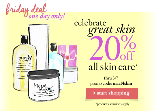 friday deal one day only! celebrate great skin 20%off all skin care* thru 3/7 promo code: mar14skin *product exclusions apply