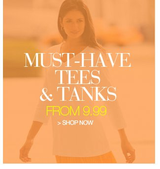 must-have tees and tanks from 9.99 - shop now