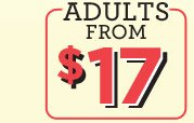 ADULTS FROM $17
