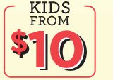 KIDS FROM $10