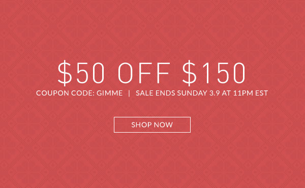 Save $50 Off $150 March Must Haves with Coupon Code GIMME