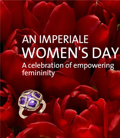 An IMPERIALE Women's Day. A celebration of empowering feminity