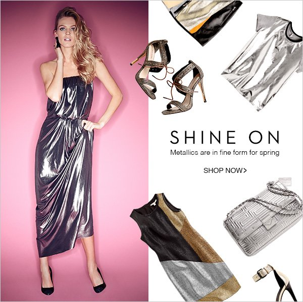 Metallics are in fine form for spring. Shop Now!