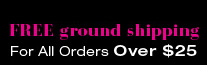 FREE ground shipping for all purchases over $25