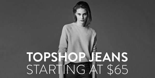 TOPSHOP JEANS - STARTING AT $65