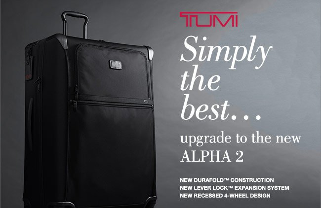 Tumi   Simply the Best   Upgrade to the new ALPHA 2   Shop Now