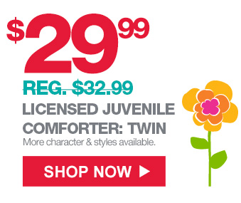 $29.99 (REG. $32.99) LICENSED JUVENILE COMFORTER: TWIN | More character & style available. | SHOP NOW