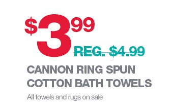 $3.99 EACH (REG. $4.99) CANNON RING SPUN COTTON BATH TOWELS | All towels and rugs on sale