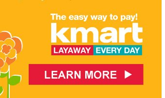 The easy way to pay! | Kmart LAYAWAY EVERYDAY | LEARN MORE