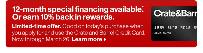 12-month special  financing available.* Or earn 10% back in rewards. Learn more