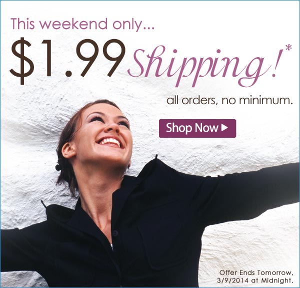 $1.99 Shipping* Weekend! All orders, No minimum. Ends 3/9/2014 at Midnight, from AmeriMark! - Shop Now >>