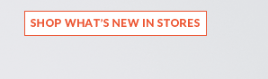 Shop What's New In Stores