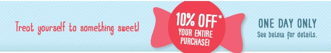 Treat Yourself to 10% Off!