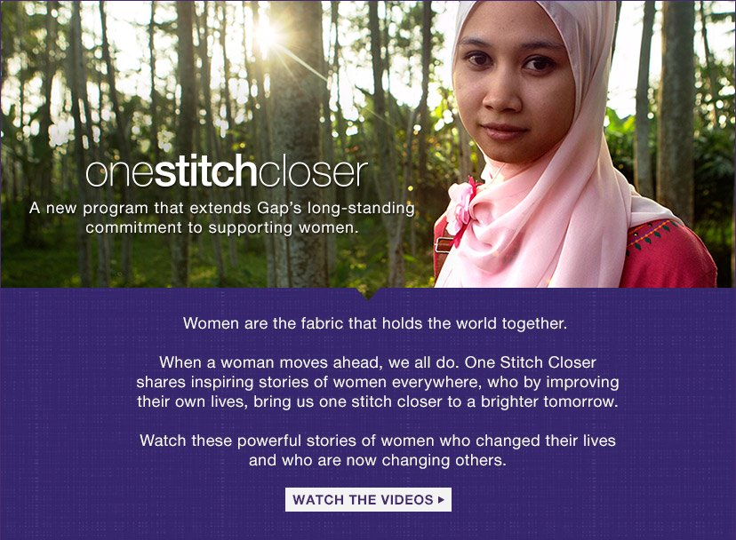onestitchcloser | A new program that extends Gap's long-standing commitment to supporting women. | WATCH THE VIDEOS