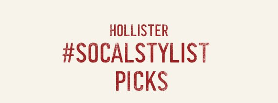 HOLLISTER #SOCALSTYLIST PICKS