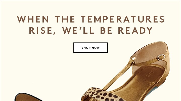 If we buy our sandals now, maybe spring will come sooner...
