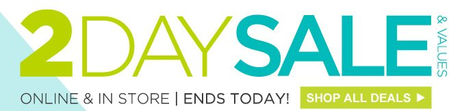 2 Day Sale & Values | Online & In Store | Ends Today! | Shop All Deals