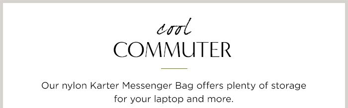 cool COMMUTER   Our nylon Karter Messenger Bag offers plenty of storage for your laptop and more.