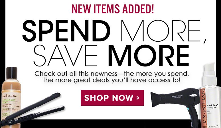 New Items AddedSpend More, Save MoreCheck out all this newness—the more you spend, the more great deals you'll have access to!Shop Now>>