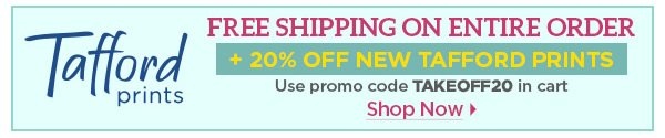 Free Shipping + 20% Off New Tafford Prints - Shop Now