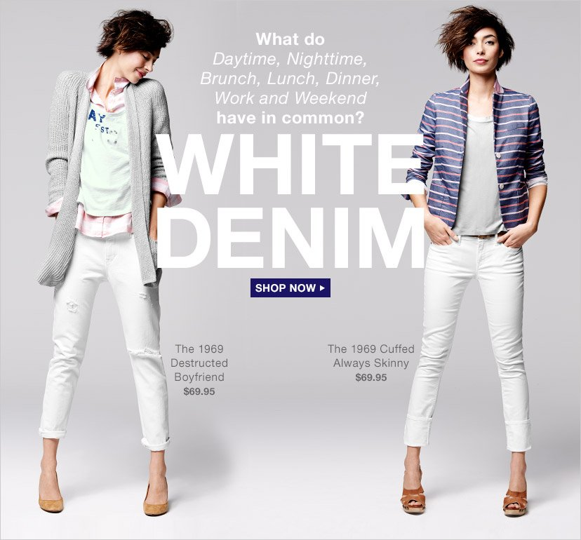 WHITE DENIM | SHOP NOW