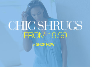 chic shrugs from 19.99 - shop now