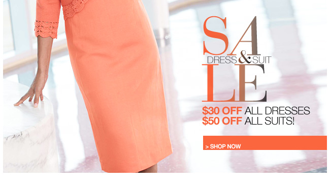 dress and suit sale - $30 off all dresses, $50 off all suits - shop now