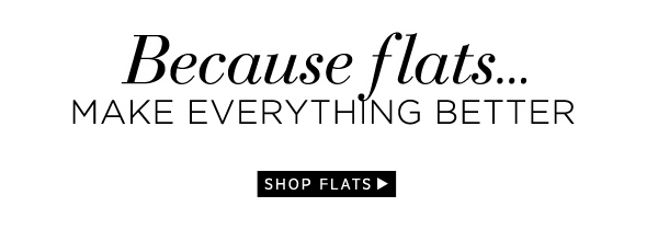 Because Flats...Make Everything Better: Shop Flats