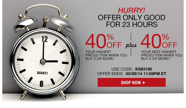40 percent off your highest priced item when you buy 2 or more plus 40 percent off your next highest priced item when you buy 4 or more!* use code: KS83190 offer ends: 3/9/14 11:59pm ET - shop now