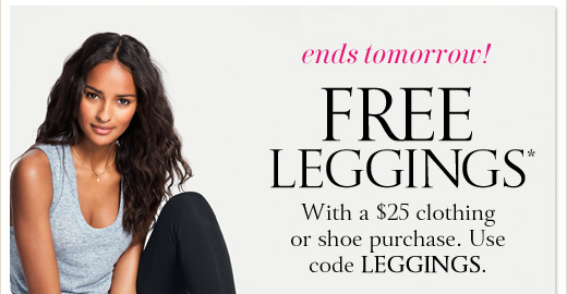 Ends Tomorrow! Free Leggings With A $25 Clothing Or Shoe Purchase