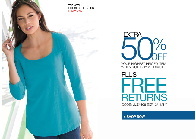 extra 50 percent off your highest priced item when you buy 2 or more plus free returns - code: JLE4600 expires: 3/11/14 - shop now