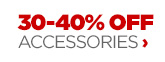 30 – 40% OFF ACCESSORIES ›