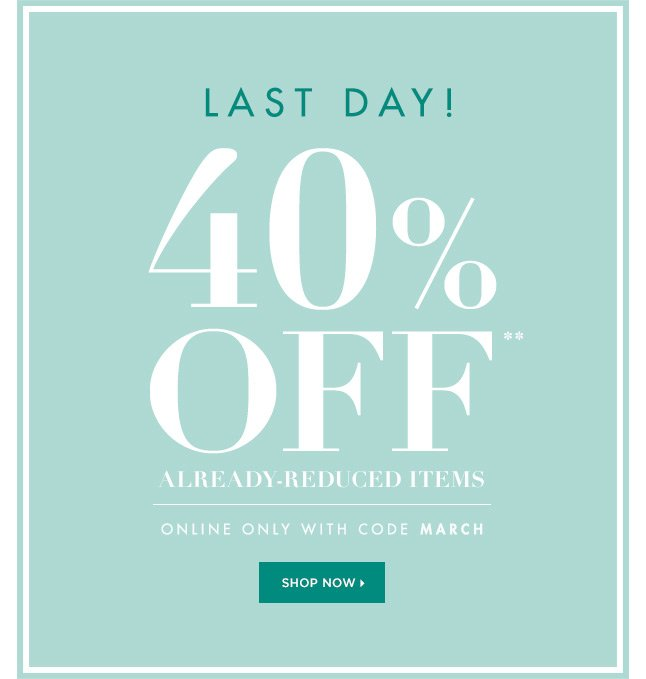 Last Day! 40% off Already-Reduced Merchandise