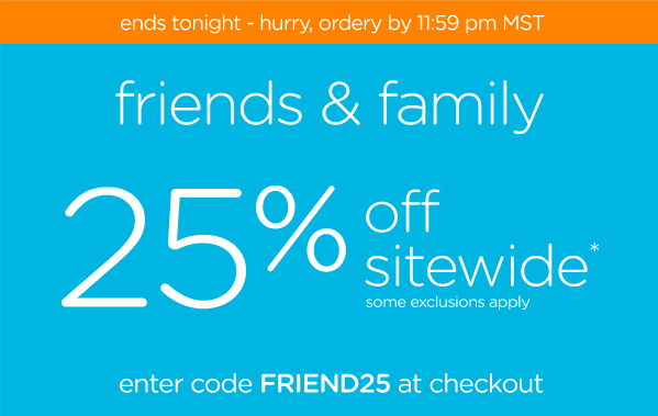 friends & family 25% off sitewide
