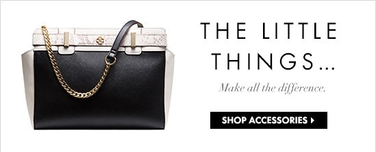 THE LITTLE THINGS... Make all the difference.  SHOP ACCESSORIES