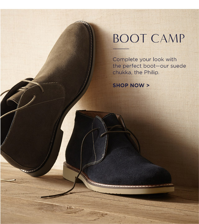 BOOT CAMP | Complete your look with the perfect boot—our suede chukka, the Philip. | SHOP NOW