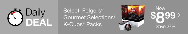 Daily Deal. Select Folgers Gourmet Selections k-cups. Now $8.99. Save 27%.