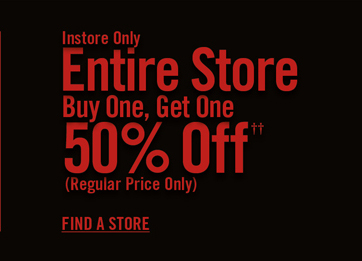 INSTORE ONLY - ENTIRE STORE BUY ONE, GET ONE 50% OFF††