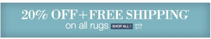 20% OFF + FREE SHIPPING on all rugs. Ends 3/11. Shop all >